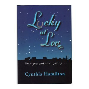 Lucky at Love: Some Guys Just Never Give Up  by  Cynthia Hamilton
