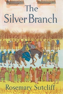 The Silver Branch (Eagle of the Ninth, #2) Rosemary Sutcliff