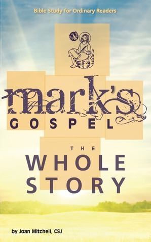 Marks Gospel: The Whole Story  by  Joan L. Mitchell