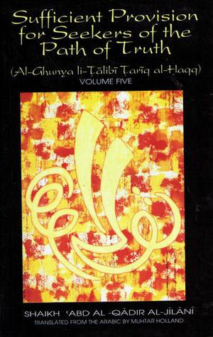 Sufficient Provision for the Seekers of the Path of Truth (Al-Ghunya li-Talibi Tariq al-Haqq) - Vol. 5  by  عبد القادر الجيلاني