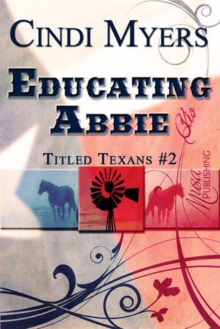 Educating Abbie (Titled Texans, #2)  by  Cindi Myers