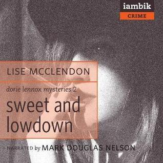 Sweet and Lowdown: A Dorie Lennox Mystery (Dorie Lennox Mysteries)  by  Lise McClendon