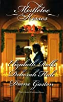 Mistletoe Kisses: A Soldiers Tale and A Winter Nights Tale and A Twelfth Night Tale Elizabeth Rolls