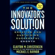The Innovators Solution: Creating and Sustaining Successful Growth  by  Clayton M. Christensen