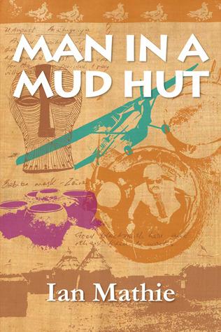Man in a Mud Hut  by  Ian Mathie