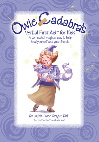 Owie-Cadabras Verbal First Aid for Kids: A somewhat magical way to help heal yourself and your friends Judith Simon Prager