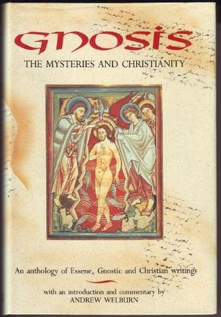 Gnosis: The Mysteries and Christianity: An Anthology of Essene, Gnostic and Christian Writing  by  Andrew Welburn