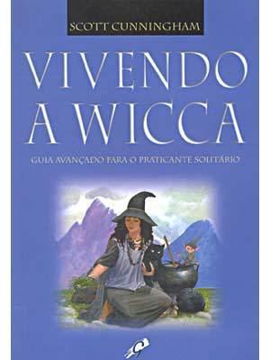Vivendo a Wicca: guia avançado para o praticante solitário  by  Scott Cunningham