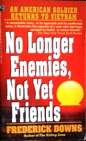 No Longer Enemies, Not Yet Friends: An American Soldier Returns to Vietnam Frederick Downs Jr.