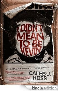 I Didnt Mean to Be Kevin Caleb J. Ross