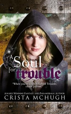 A Soul For Trouble (Soulbearer, #1)  by  Crista McHugh