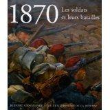 1870 - Les soldats et leurs batailles  by  Henri Ortholan