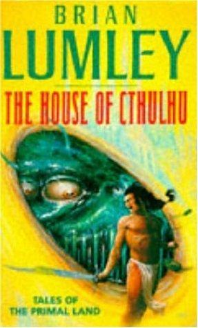The House of Cthulhu and Other Tales from the Primal Land  by  Brian Lumley