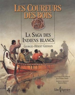 Les Coureurs des bois: La Saga des Indiens blancs Georges-Hébert Germain