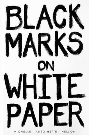 Black Marks On White Paper Michelle Antoinette Nelson