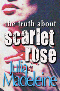 The Truth About Scarlet Rose  by  Julia Madeleine