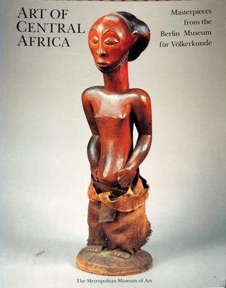 Art Of Central Africa: Masterpieces From The Berlin Museum Für Völkerkunde  by  Hans-Joachim Koloss