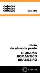 O Drama Romântico Brasileiro Décio de Almeida Prado