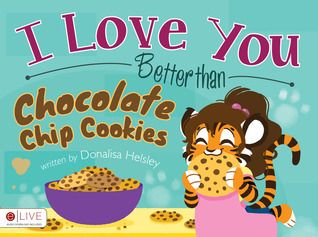 I Love You Better Than Chocolate Chip Cookies Donalisa Helsley