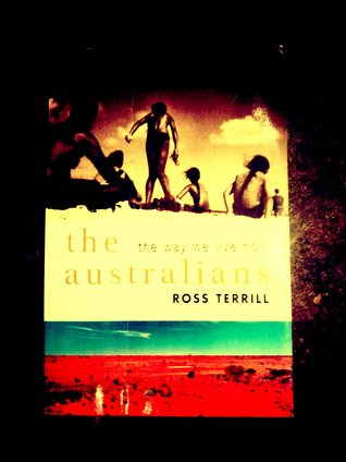 The Australians: The Way We Live Now Ross Terrill