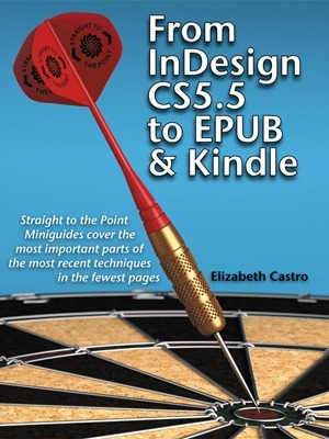 From InDesign CS 5.5 to EPUB and Kindle  by  Elizabeth Castro