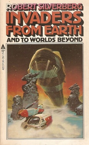 Invaders from Earth & To Worlds Beyond  by  Robert Silverberg