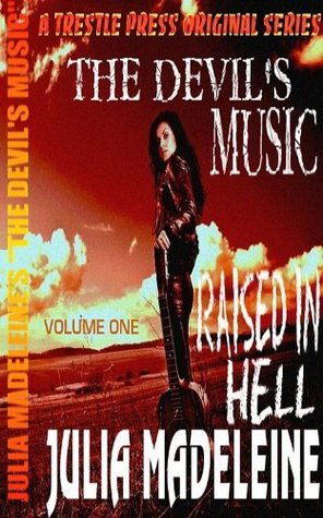 The Devils Music (Raised In Hell #1)  by  Julia Madeleine