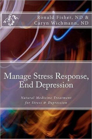 Manage Stress Response, End Depression  by  Ronald Fisher