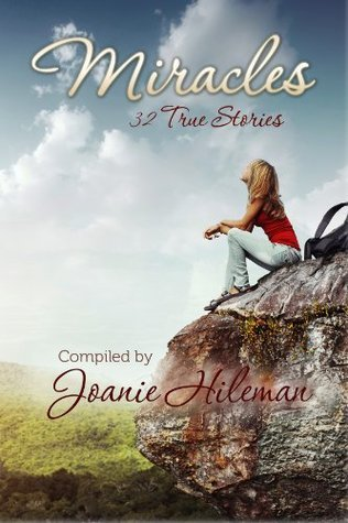 Miracles: 32 True Stories  by  Joanie Hileman