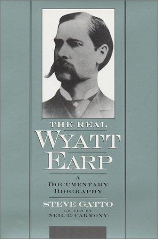The Real Wyatt Earp: A Documentary Biography Steve Gatto