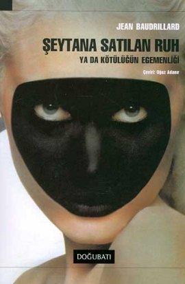 Şeytana Satılan Ruh Ya da Kötülüğün Egemenliği Jean Baudrillard