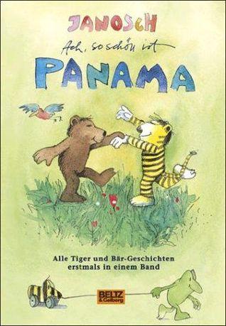 Ach, So Schön Ist Panama - alle Tiger  Und Bär Geschichten In Einem Band Janosch