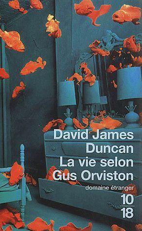 La vie selon Gus Orviston  by  David James Duncan