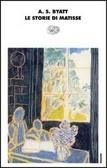Le storie di Matisse  by  A.S. Byatt