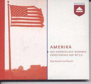 Amerika: een hoorcollege moderne geschiedenis van de V.S. Maarten van Rossem