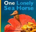 One Lonely Seahorse  by  Saxton Freymann