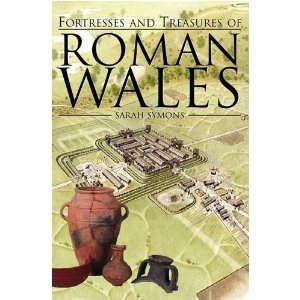 Fortresses And Treasures Of Roman Wales Sarah Symons