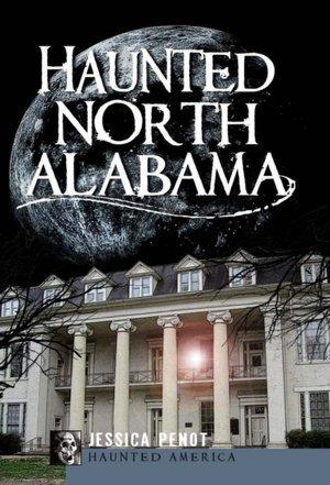 Haunted North Alabama  by  Jessica Penot