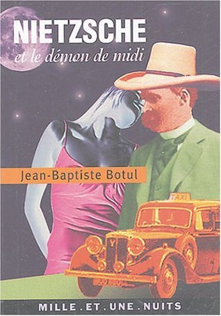 Nietzsche et le démon de midi Jean-Baptiste Botul