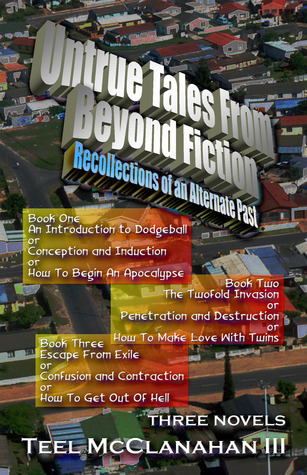 Untrue Tales from Beyond Fiction - Recollections of an Alternate Past: Book One, Book Two, and Book Three  by  Teel McClanahan