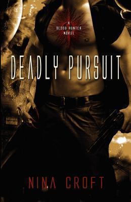 Deadly Pursuit (Blood Hunter, #2) Nina Croft