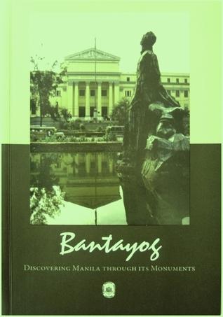 Bantayog: Discovering Manila through Its Monuments  by  Jocelyn Batoon-Garcia