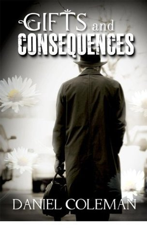 Gifts and Consequences Daniel  Coleman