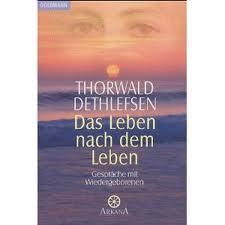 Das Leben Nach Dem Leben: Gespräche Mit Wiedergeborenen Thorwald Dethlefsen