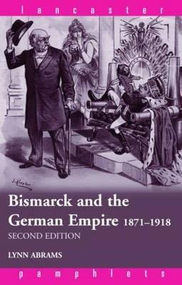 Bismarck and the German Empire 1871-1918 Lynn Abrams