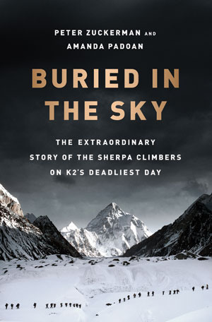 Buried in the Sky: The Extraordinary Story of the Sherpa Climbers on K2s Deadliest Day  by  Peter Zuckerman