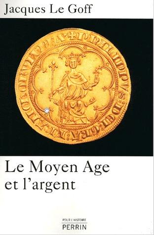 Le Moyen Age et largent: essai danthropologie historique  by  Jacques Le Goff