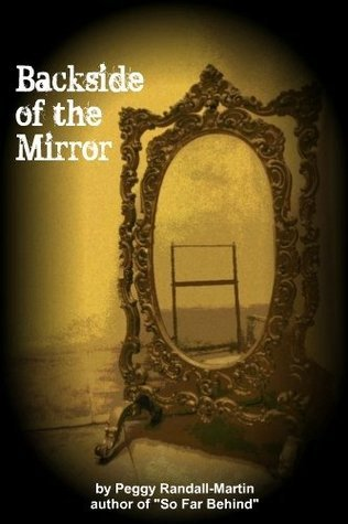 Backside of the Mirror  by  Peggy Randall-Martin