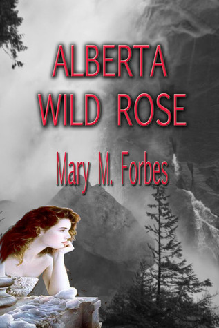 Alberta Wild Rose  by  Mary M. Forbes
