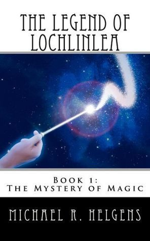 The Mystery of Magic (The Legend of Lochlinlea #1) Michael Helgens